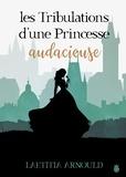 Laetitia Arnould - Les tribulations d'une princessse audacieuse.
