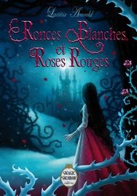 Laetitia Arnould - Ronces Blanches et Roses Rouges.