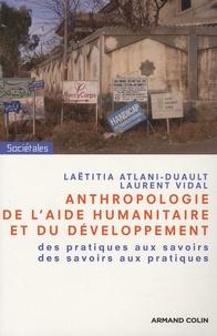 Laëtitia Atlani-Duault et Laurent Vidal - Anthropologie de l'aide humanitaire et du développement - Des pratiques aux savoirs, des savoirs aux pratiques.
