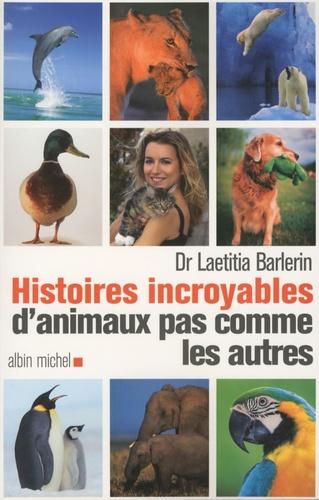 Laetitia Barlerin - Histoires incroyables d'animaux pas comme les autres.
