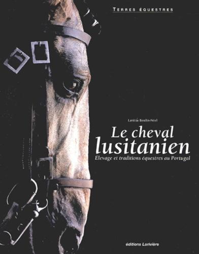 Laetitia Boulin-Néel - Le cheval lusitanien - Elevage et traditions équestres au Portugal.