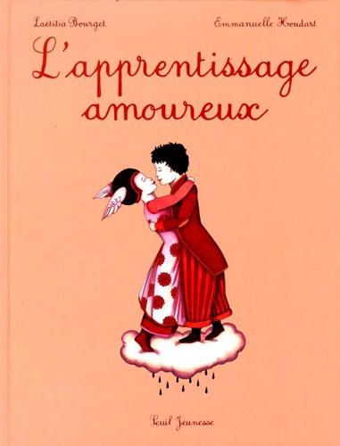 Laëtitia Bourget et Emmanuelle Houdart - L'apprentissage amoureux.