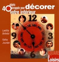 Laetitia Brénéol et Fatiha Jourdan - 40 Objets scrappés pour décorer votre intérieur.