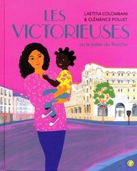 Laetitia Colombani et Clémence Pollet - Les victorieuses ou le palais de Blanche.