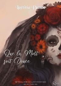 Laëtitia Danae - Que la mort soit douce Tome 1 : .