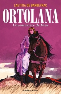 Laetitia de Barbeyrac - Ortolana - L'aventurière de Dieu.