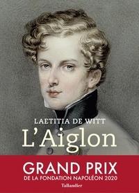 Laetitia de Witt - L'Aiglon - Le rêve brisé de Napoléon.