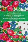 Laetitia Deloustal - Le nouveau paradigme de l'art à l'épreuve de la création féminine contemporaine en Tunisie.