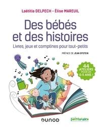 Laëtitia Delpech et Elise Mareuil - Des bébés et des histoires - Livres, jeux et comptines pour tout-petits.