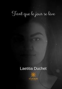 Laetitia Duchet - Tant que le jour se lève - Roman.