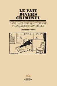 Laetitia Gonon - Le fait divers criminel dans la presse quotidienne française du XIXe siècle.