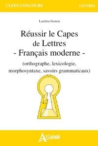Laetitia Gonon - Réussir le CAPES de Lettres - Français moderne (orthographe, lexicologie, morphosyntaxe, savoirs grammaticaux).
