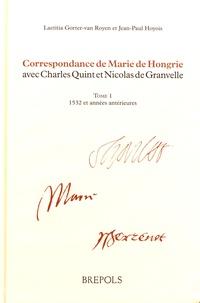 Laetitia Gorter van Royen et Jean-Paul Hoyois - Correspondance de Marie de Hongrie avec Charles Quint et Nicolas de Granvelle - Tome 1, 1532 et années antérieures.