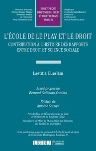 Laetitia Guerlain - L'Ecole de Le Play et le droit - Contribution à l'histoire des rapports entre droit et science sociale.
