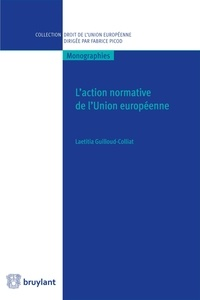 Laetitia Guilloud-Colliat - L'action normative de l'Union européenne.