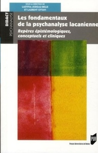 Laetitia Jodeau-Belle et Laurent Ottavi - Fondamentaux de la psychanalyse lacanienne - Repères épistémologiques, conceptuels et cliniques.