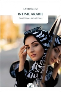 Laetitia Klotz - Intime Arabie - Confidences saoudiennes.