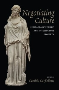 Laetitia La Follette - Negotiating Culture: Heritage, Ownership, and Intellectual Property.