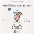 Laetitia Lemoine et Akara Péala - Mindfullness arc-en-ciel - Pleine conscience pour les enfants de 7 à 77 ans.