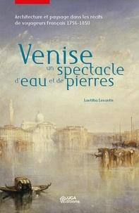 Laetitia Levantis - Venise, un spectacle d'eau et de pierres - Architecture et paysage dans les récits de voyageurs français (1756-1850).
