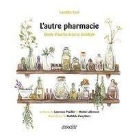Laetitia Luzi - L'autre pharmacie - Guide d'herboristerie familiale.