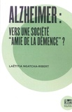 """Laëtitia Ngatcha-Ribert - Alzheimer : vers une société """"amie de la démence"""" ?."""