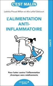 Laëtitia Proust-Millon et Alix Lefief-Delcourt - L'alimentation anti-inflammatoire - Pour lutter contre l'inflammation chronique sans médicaments.