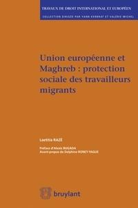 Laetitia Razé - Union européenne et Maghreb : protection sociale des travailleurs migrants.