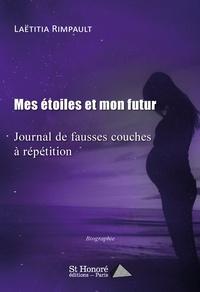 Laëtitia Rimpault - Mes étoiles et mon futur - Journal de fausses couches à répétition.