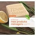 Laetitia Royant - Je fabrique mes produits ménagers - Et mon shampooing, mon savon....