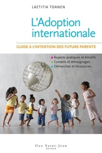 Laetitia Toanen - L'Adoption internationale - Guide à l'intention des futurs parents.