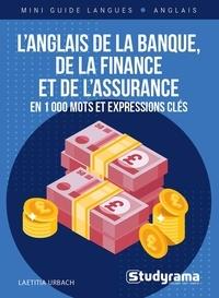 Laetitia Urbach - L'anglais de la banque, de la finance et de l'assurance - En 1000 mots et expressions clés.