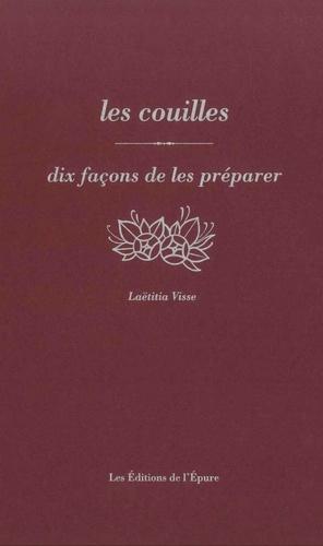 Laëtitia Visse - Les couilles - Dix façons de les préparer.