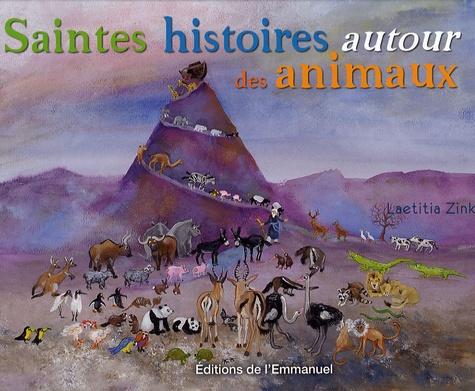 Laëtitia Zink - Saintes histoires autour des animaux.
