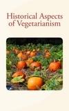 Lafayette B. Mendel et Walburga Paget - Historical Aspects of Vegetarianism.