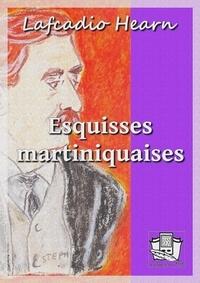Lafcadio Hearn et Marc Logé - Esquisses martiniquaises.