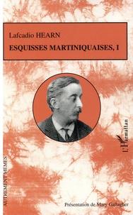 Lafcadio Hearn - Esquisses martiniquaises - Tome 1.