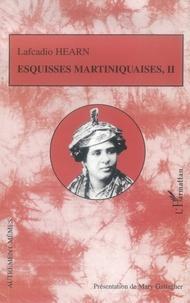 Lafcadio Hearn - Esquisses martiniquaises - Tome 2.