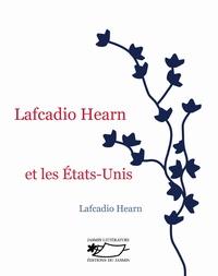 Lafcadio Hearn et Isabelle Leymarie - Lafcadio Hearn et les Etats-Unis.