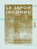 Lafcadio Hearn et Mme Léon Raynal - Le Japon inconnu - Esquisses psychologiques.