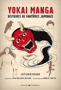 Lafcadio Hearn et Sean Michael Wilson - Yokai manga - Histoires de fantômes japonais.