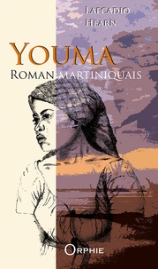 Lafcadio Hearn - Youma - Roman martiniquais.