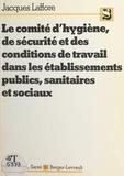 Laffore - Le comité d'hygiène, de sécurité et des conditions de travail dans les établissements publics, sanitaires et sociaux.