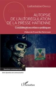 Lafontaine Orvild - Autopsie de l'autorégulation de la presse haïtienne - Considération éthico-politiques.