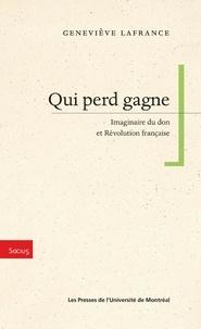 Lafrance, Geneviève - Qui perd gagne. Imaginaire du don et Révolution française.