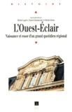 Michel Lagrée - L'Ouest-Eclair - Naissance et essor d'un grand quotidien régional, 1899-1933.