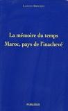 Lahcen Brouksy - La mémoire du temps - Maroc, pays de l'inachevé.