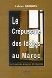 Lahcen Brouksy - Le crépuscule des Idoles au Maroc : Un nouveau pouvoir en marche.