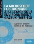 Lahcen Khouchaf et Christian Mathieu - La microscopie électronique à balayage sous environnement gazeux (MEB-EG) - Du principe à l'étude optimisée des matériaux.