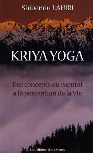 Lahiri Shibendu - Krija Yoga - Des concepts du mental à la perception de la vie.